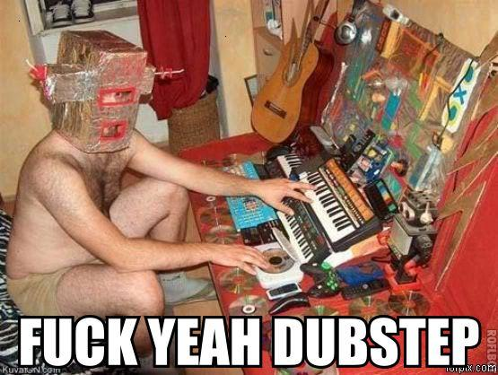 Dubstep, kinda like that